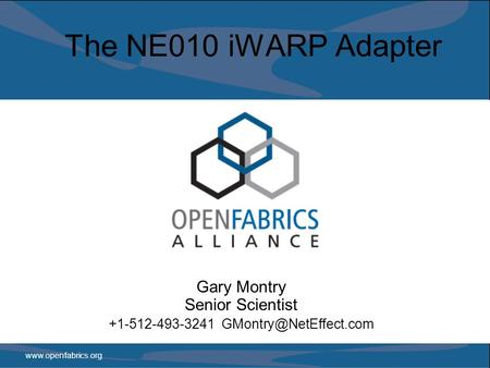 The NE010 iWARP Adapter Gary Montry Senior Scientist +1-512-493-3241