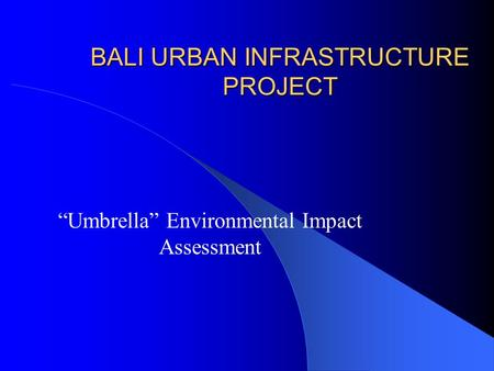 "BALI URBAN INFRASTRUCTURE PROJECT ""Umbrella"" Environmental Impact Assessment."