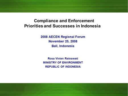 Compliance and Enforcement Priorities and Successes in Indonesia 2008 AECEN Regional Forum November 25, 2008 Bali, Indonesia Rosa Vivien Ratnawati MINISTRY.