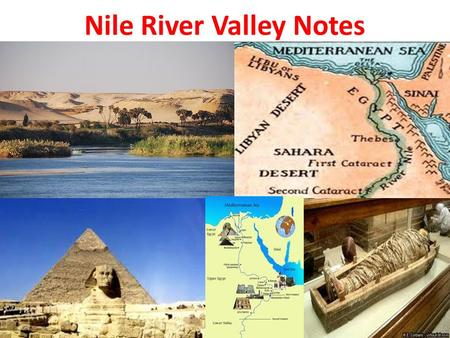 Nile River Valley Notes. I. Egyptian Geography A. Location 1. Egypt is located on the Nile River. 2. The Nile begins in the Highlands of Ethiopia with.