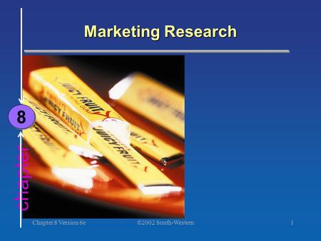 ©2002 South-Western Chapter 8 Version 6e1 chapter Marketing Research 8 8.