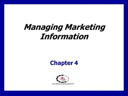 Managing Marketing Information Chapter 4. 4 - 1 Learning Goals 1.Explain the importance of information to the company 2.Define the marketing information.