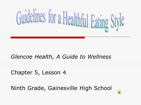 Glencoe Health, A Guide to Wellness Chapter 5, Lesson 4 Ninth Grade, Gainesville High School.