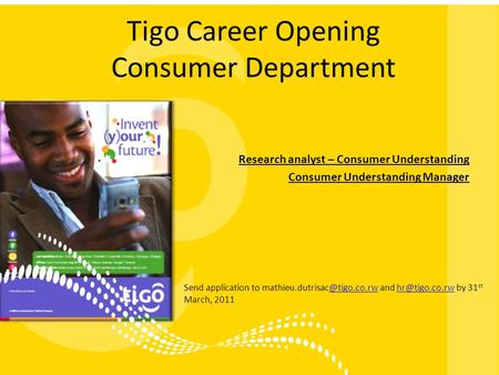 Tigo Career Opening Consumer Department Research analyst – Consumer Understanding Consumer Understanding Manager Send application to