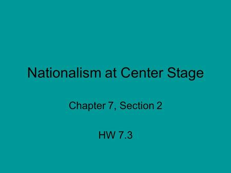 Nationalism at Center Stage Chapter 7, Section 2 HW 7.3.