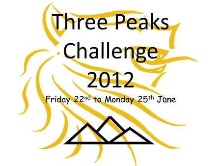 Three Peaks Challenge 2012 Friday 22 nd to Monday 25 th June.
