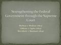 Marbury v. Madison (1803) Gibbons v. Ogden (1824) McCulloch v. Maryland (1824)