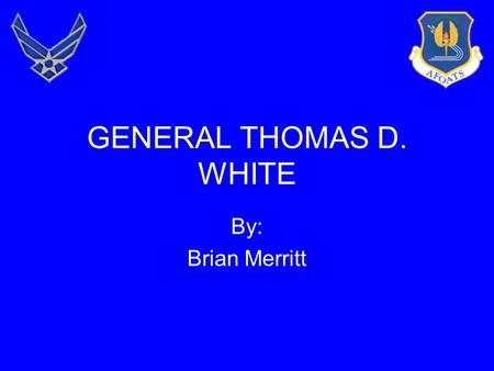 GENERAL THOMAS D. WHITE By: Brian Merritt. Overview The Synopsis of Career Achievement's The Thomas D. White National Defense Award.