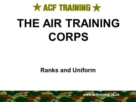 THE AIR TRAINING CORPS Ranks and Uniform www.acftraining.co.uk.