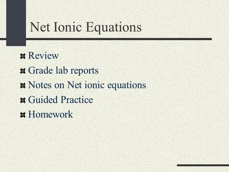 Net Ionic Equations Review Grade lab reports Notes on Net ionic equations Guided Practice Homework.