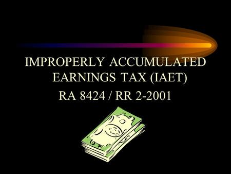 IMPROPERLY ACCUMULATED EARNINGS TAX (IAET) RA 8424 / RR 2-2001.