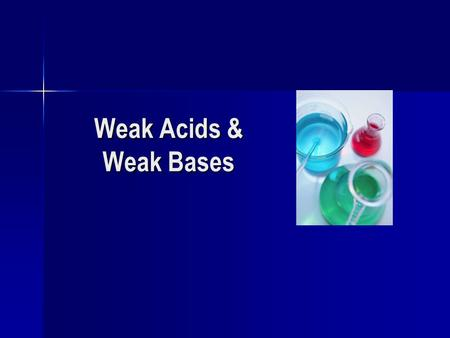 Weak Acids & Weak Bases. Review Try the next two questions to see what you remember Try the next two questions to see what you remember.