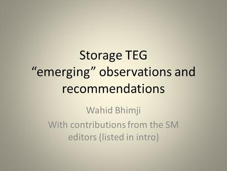 "Storage TEG ""emerging"" observations and recommendations Wahid Bhimji With contributions from the SM editors (listed in intro)"