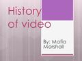 History of video By: Mafia Marshall. When were videos first started?  17 th Century use of magic lanterns.( EARLYCINEMA.com )