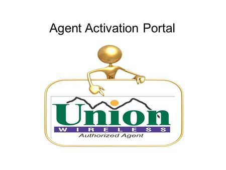 Agent Activation Portal. Capabilities New Customer Activation New Customer Activation Status Existing Customer Verifications Check rate plans, contract.