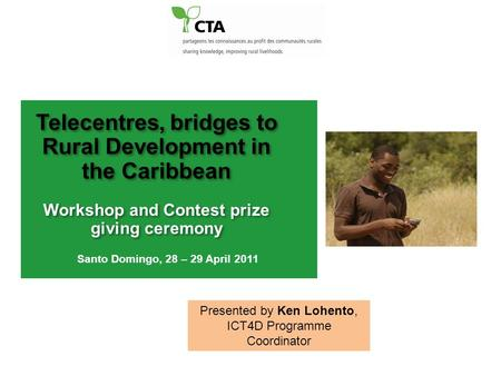 Telecentres, bridges to Rural Development in the Caribbean Workshop and Contest prize giving ceremony Telecentres, bridges to Rural Development in the.