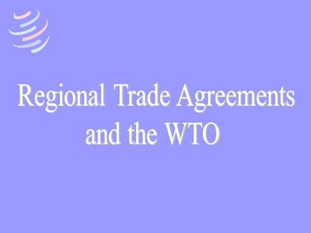 What is an RTA in the WTO? Types of preferential trade liberalization: ConcessionsMembersExamplesRTA? ReciprocalSelectiveEU, NAFTA, Mercosur,EPAs UnilateralSelectiveCotonou,AGOA.