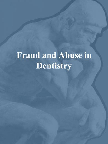 Fraud and Abuse in Dentistry. Definition Fraud is the intentional perversion of truth in order to induce another to part with something of value, or surrender.