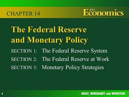 1 The Federal Reserve and Monetary Policy SECTION 1: The Federal Reserve System SECTION 2: The Federal Reserve at Work SECTION 3: Monetary Policy Strategies.
