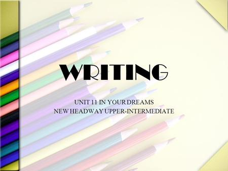 WRITING UNIT 11 IN YOUR DREAMS NEW HEADWAY UPPER-INTERMEDIATE.