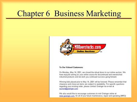 Chapter 6 Business Marketing. What is Business Marketing? Are used to manufacture other products Become part of another product Aid the normal operations.