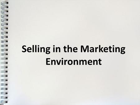 Selling in the Marketing Environment. The Nature, Development and Functions of Marketing Marketing is the performance of business activities that directs.
