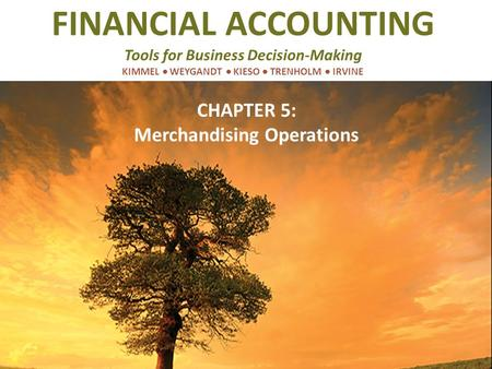 FINANCIAL ACCOUNTING Tools for Business Decision-Making KIMMEL  WEYGANDT  KIESO  TRENHOLM  IRVINE CHAPTER 5: Merchandising Operations.