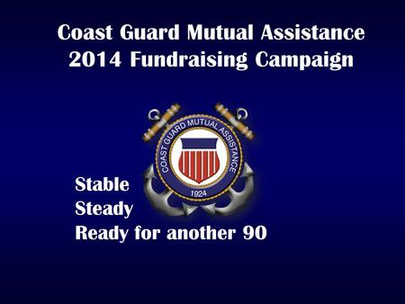 Coast Guard Mutual Assistance 2014 Fundraising Campaign Stable Steady Ready for another 90.