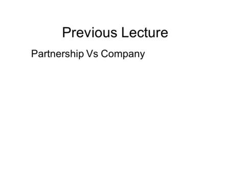 Previous Lecture Partnership Vs Company. Company Law -3 Lecture # 27.