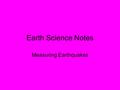 Earth Science Notes Measuring Earthquakes. Recall: Seismic Waves show up on a seismograph.