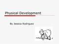 Physical Development By Jessica Rodriguez. Seminar Agenda  Learning Outcomes  Unit 4 Assignments  Unit 4 Content  Questions.