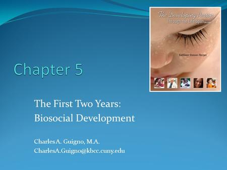 The First Two Years: Biosocial Development Charles A. Guigno, M.A.