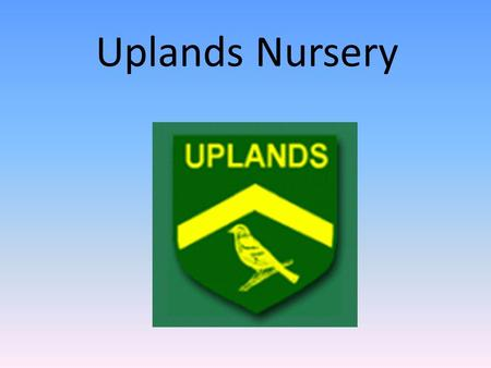 Uplands Nursery. Confidence Co-operation Curiosity Motivation Independence.