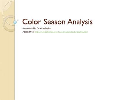 Color Season Analysis As presented by Dr. Vivian Baglien Adapted from