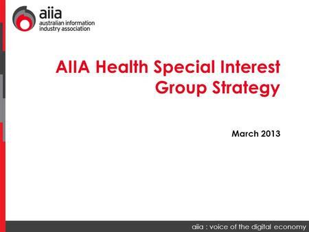 Aiia : voice of the digital economy AIIA Health Special Interest Group Strategy March 2013.