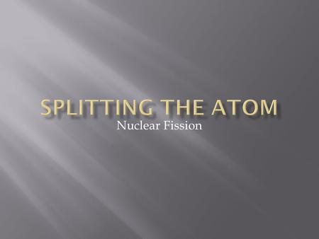 Nuclear Fission. unstable nucleus mass closer to 56.