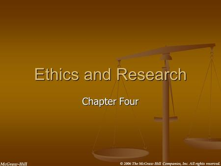 © 2006 The McGraw-Hill Companies, Inc. All rights reserved. McGraw-Hill Ethics and Research Chapter Four.