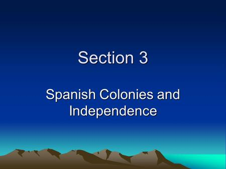 Section 3 Spanish Colonies and Independence. Conquistadores Spanish conquerors during the era of colonization in the Americas.