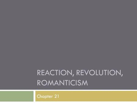 REACTION, REVOLUTION, ROMANTICISM Chapter 21. The Conservative Order (1815-1830)  What were the goals of the Congress of Vienna and the Concert of Europe,