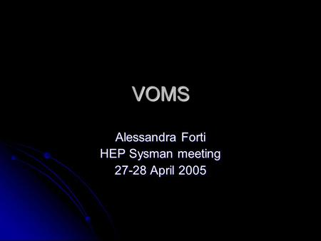 VOMS Alessandra Forti HEP Sysman meeting 27-28 April 2005.