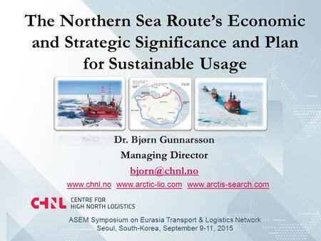 The Northern Sea Route's Economic and Strategic Significance and Plan for Sustainable Usage Dr. Bjørn Gunnarsson Managing Director
