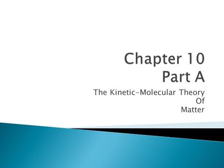 The Kinetic-Molecular Theory Of Matter.  The Kinetic-Molecular Theory was developed to explain the observed properties of matter.  Since matter can.