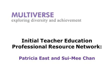 Initial Teacher Education Professional Resource Network: Patricia East and Sui-Mee Chan.