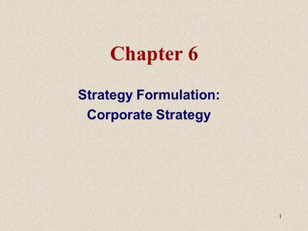 1 Chapter 6 Strategy Formulation: Corporate Strategy.