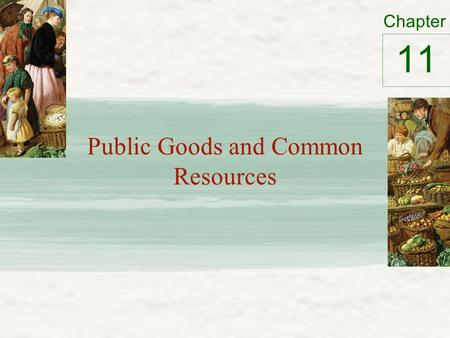 Chapter Public Goods and Common Resources 11. The Different Kinds of Goods Two criteria for classifying different kinds of goods 1.Excludability Can a.