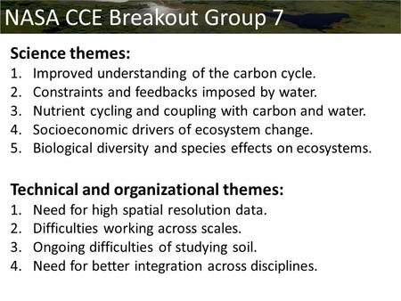 Science themes: 1.Improved understanding of the carbon cycle. 2.Constraints and feedbacks imposed by water. 3.Nutrient cycling and coupling with carbon.