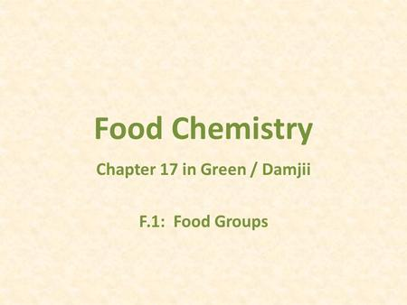 Food Chemistry Chapter 17 in Green / Damjii F.1: Food Groups.