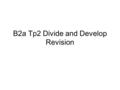 B2a Tp2 Divide and Develop Revision. Understand the meaning of growth in terms of increase in size, length, dry/wet weight. Understand how cell division,