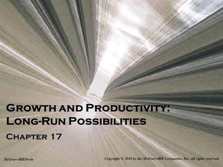 Growth and Productivity: Long-Run Possibilities Chapter 17 Copyright © 2010 by the McGraw-Hill Companies, Inc. All rights reserved. McGraw-Hill/Irwin.