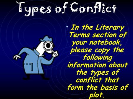 Types of Conflict In the Literary Terms section of your notebook, please copy the following information about the types of conflict that form the basis.